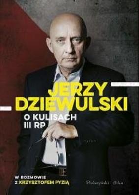 Jerzy Dziewulski, Krzysztof Pyzia - Jerzy Dziewulski o kulisach III RP
