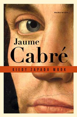 Jaume Cabré - Kiedy zapada mrok / Jaume Cabré - Quan Arriba La Penombra