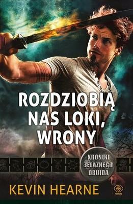 Kevin Hearne - Rozdziobią nas Loki, wrony. Kroniki żelaznego druida
