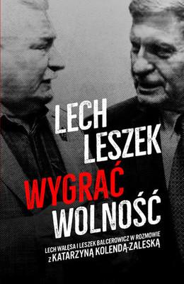 Katarzyna Kolenda-Zaleska - Lech, Leszek. Wygrać wolność