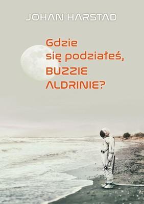 Johan Harstad - Gdzie się podziałeś, Buzzie Aldrinie?