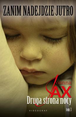 Joanna Jax - Druga strona nocy. Zanim nadejdzie jutro. Tom 3