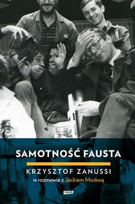 Krzysztof Zanussi, Jacek Moskwa - Samotność Fausta. Krzysztof Zanussi w rozmowie z Jackiem Moskwą