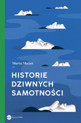 Marta Mazuś - Historie dziwnych samotności