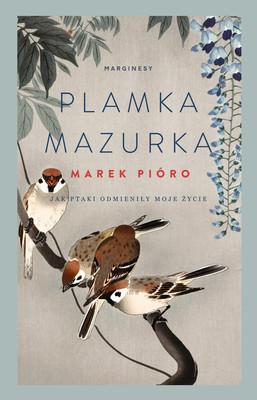 Marek Pióro - Plamka mazurka. Jak ptaki odmieniły moje życie