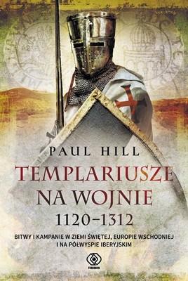 Paul Hill - Templariusze na wojnie 1120-1312