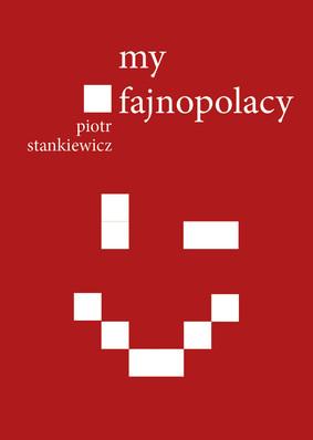 Piotr Stankiewicz - My fajnopolacy