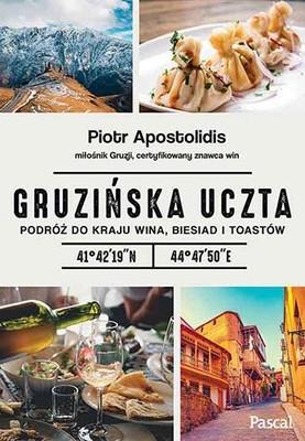 Piotr Apostolidis - Gruzińska uczta. Podróż do kraju wina, biesiad i toastów