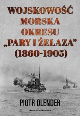 Piotr Olender - Wojskowość morska okresu pary i żelaza 1860-1905