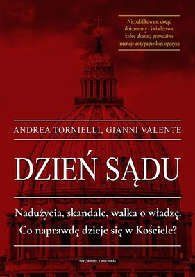 Gianni Valente, Andrea Tornielli - Dzień sądu. Nadużycia, skandale, walka o władzę. Co naprawdę dzieje się w Kościele?
