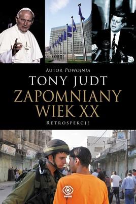 Tony Judt - Zapomniany wiek XX. Retrospekcje