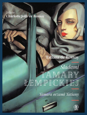 Tatiana de Rosnay, Charlotte Jolly De Rosnay - Śladami Tamary Łempickiej. Tamara oczami Tatiany