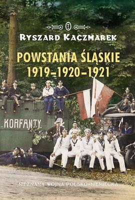 Ryszard Kaczmarek - Powstania śląskie 1919-1920-1921