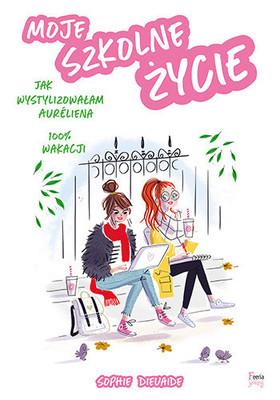 Sophie Dieuaide - Moje szkolne życie / Sophie Dieuaide - MA VIE AU COLLÈGE, COMMENT J'AI RELOOKÉ/ MA VIE AU COLLÈGE, 100 % VACANCES