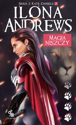 Ilona Andrews - Kate Daniels. Tom 7. Magia Niszczy / Ilona Andrews - Magic Breaks