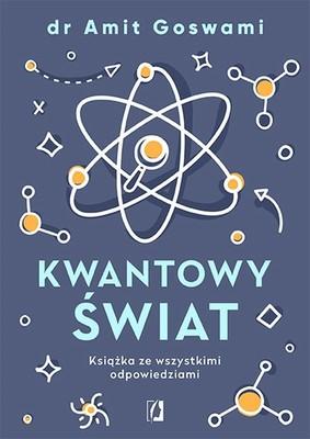 Amit Goswami - Kwantowy świat. Książka ze wszystkimi odpowiedziami