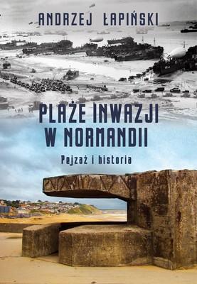 Andrzej Łapiński - Plaże inwazji w Normandii. Pejzaż i historia