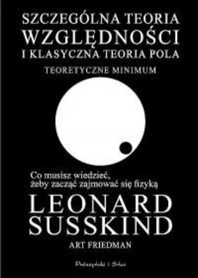Art Friedman, Leonard Susskind - Szczególna teoria względności i klasyczna teoria pola. Teoretyczne minimum