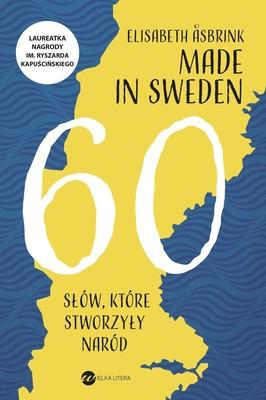 Elisabeth Åsbrink - Made in Sweden. 60 słów, które stworzyły naród / Elisabeth Åsbrink - Orden Som Formade Sverige