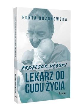 Edyta Brzozowska - Profesor Dębski. Lekarz od cudu życia