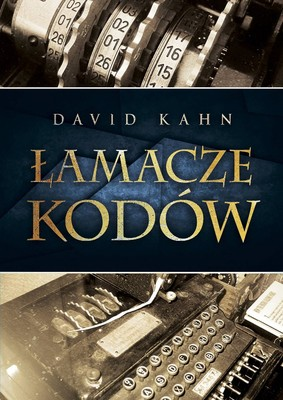 David Kahn - Łamacze kodów. Historia kryptologii / David Kahn - The Codebreakers. The Story Of Secret Writing