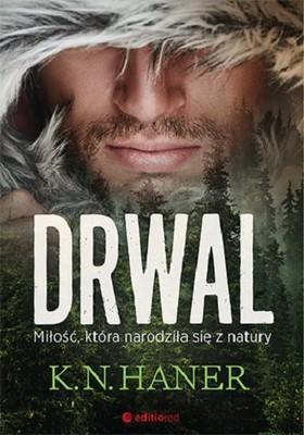 K.N. Haner - Drwal. Miłość, która narodziła się z natury