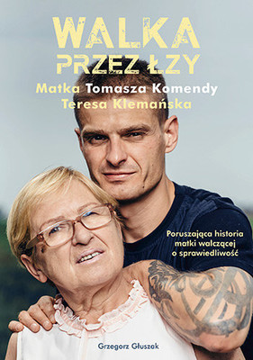 Grzegorz Głuszak - Walka przez łzy. Matka Tomasza Komendy Teresa Klemańska