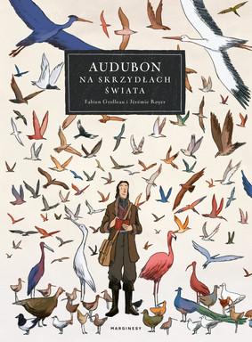 Fabien Grolleau, Jeremie Royer - Audubon. Na skrzydłach świata / Fabien Grolleau, Jeremie Royer - Sur Les Ailes Du Monde, Audubon