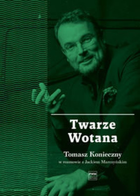 Jacek Marczyński - Twarze Wotana. Rozmowy z Tomaszem Koniecznym