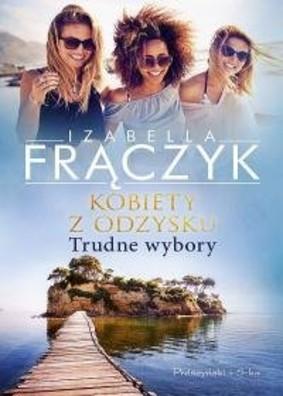 Izabella Frączyk - Kobiety z odzysku. Trudne wybory