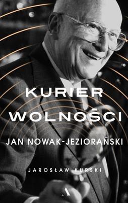 Jarosław Kurski - Kurier wolności. Jan Nowak-Jeziorański