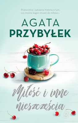 Agata Przybyłek - Miłość i inne nieszczęścia. Tom 4