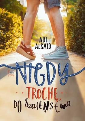 Adi Alsaid - Nigdy, trochę, do szaleństwa / Adi Alsaid - Never Always Sometimes