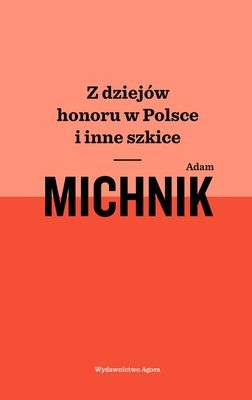 Adam Michnik - Z dziejów honoru w Polsce i inne szkice