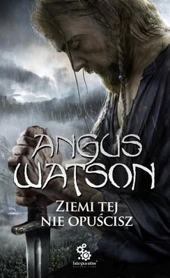 Angus Watson - Ziemi tej nie opuścisz