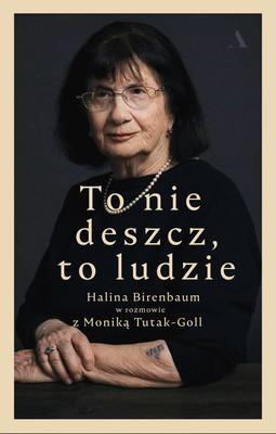 Halina Birenbaum, Monika Tutak-Goll - To nie deszcz, to ludzie. Halina Birenbaum w rozmowie z Moniką Tutak-Goll