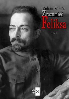 Zoltan Fordos - Zrozumieć Feliksa. Tom 1