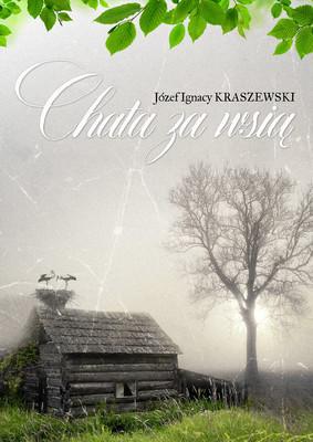 Józef Ignacy Kraszewski - Chata za wsią