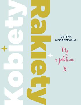 Justyna Moraczewska - Kobiety Rakiety. My z pokolenia X