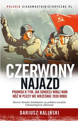 Dariusz Kaliński - Czerwony najazd. Prawda o tym, jak Rosjanie wbili nam nóż w plecy we wrześniu 1939 roku
