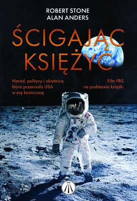 Alan Andres, Robert L. Stone - Ścigając Księżyc. Naród, politycy i obietnica, która przeniosła USA w erę kosmiczną