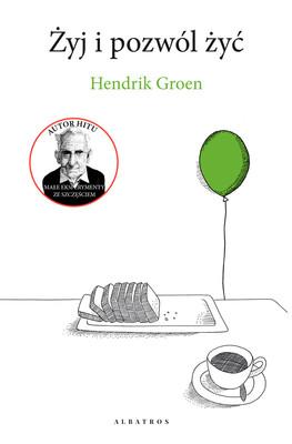 Hendrik Groen - Żyj i pozwól żyć