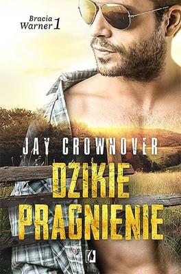 Jay Crownover - Dzikie pragnienie. Bracia Warner. Tom 1