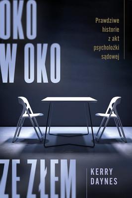 Kerry Daynes - Oko w oko ze złem. Prawdziwe historie z akt psycholożki sądowej