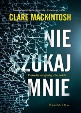 Clare Mackintosh - Nie szukaj mnie