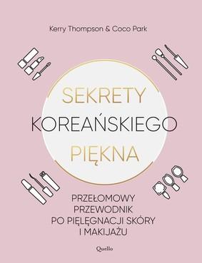 Kerry Thompson, Coco Park - Sekrety koreańskiego piękna. Praktyczny przewodnik po pielęgnacji i makijażu