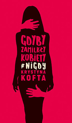 Krystyna Kofta - Gdyby zamilkły kobiety #nigdy
