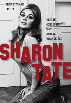 Alisa Statman, Brie Tate - Sharon Tate. Historia morderstwa żony Romana Polańskiego