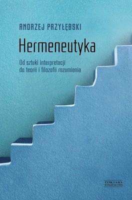 Andrzej Przyłębski - Hermeneutyka. Od sztuki interpretacji do teorii i filozofii rozumienia