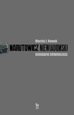 Maciej Nowak - Narutowicz - Niewiadomski. Biografie równoległe